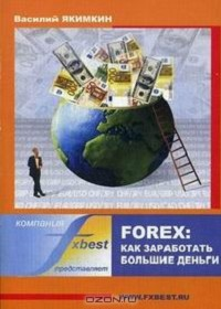 Forex: как заработать большие деньги (Василий Якимкин)